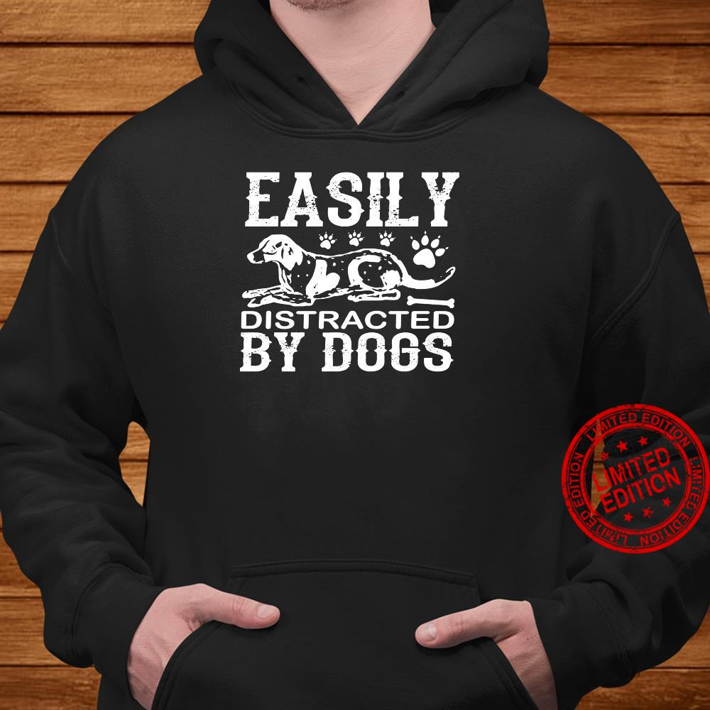 Dog Easily Distracted By Dogs Shirt hoodie