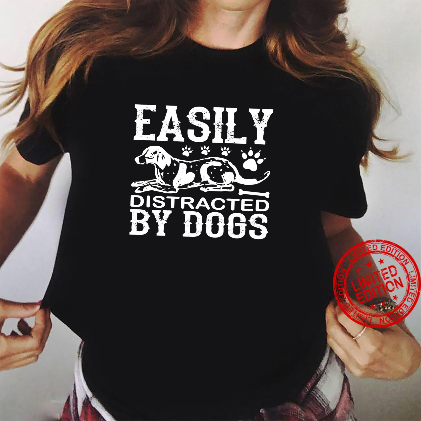 Dog Easily Distracted By Dogs Shirt ladies tee