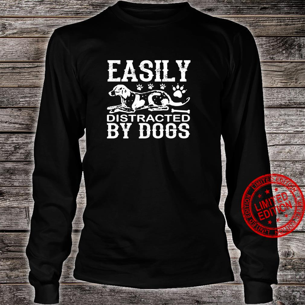 Dog Easily Distracted By Dogs Shirt long sleeved