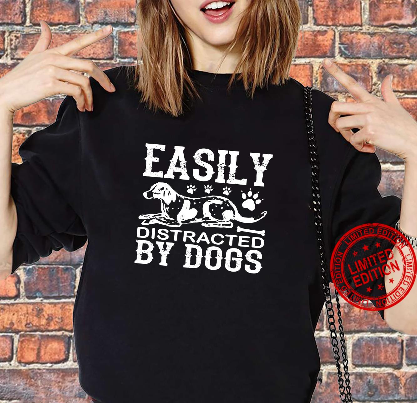 Dog Easily Distracted By Dogs Shirt sweater
