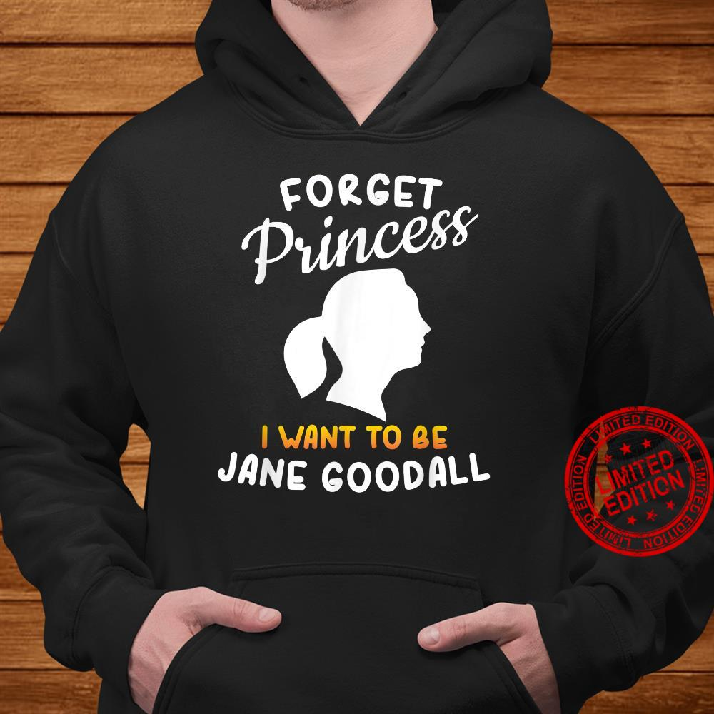 Forget Princess I Want To Be Jane Goodall Shirt hoodie