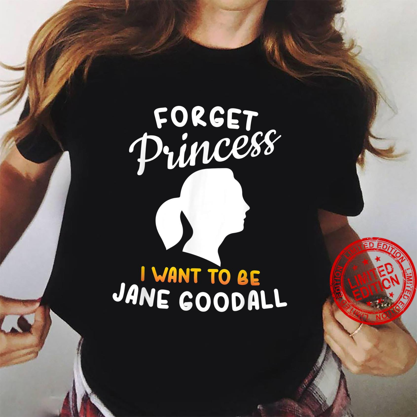 Forget Princess I Want To Be Jane Goodall Shirt ladies tee