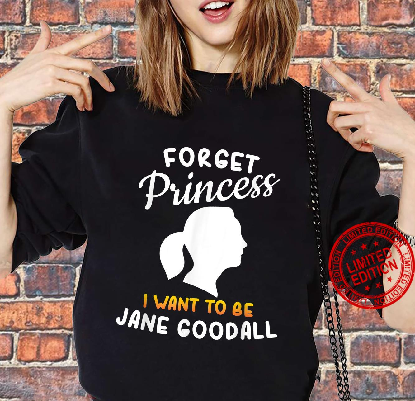Forget Princess I Want To Be Jane Goodall Shirt sweater