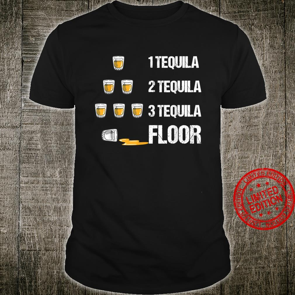 1 Tequila 2 Tequila 3 Tequila Floor Drinking Shirt