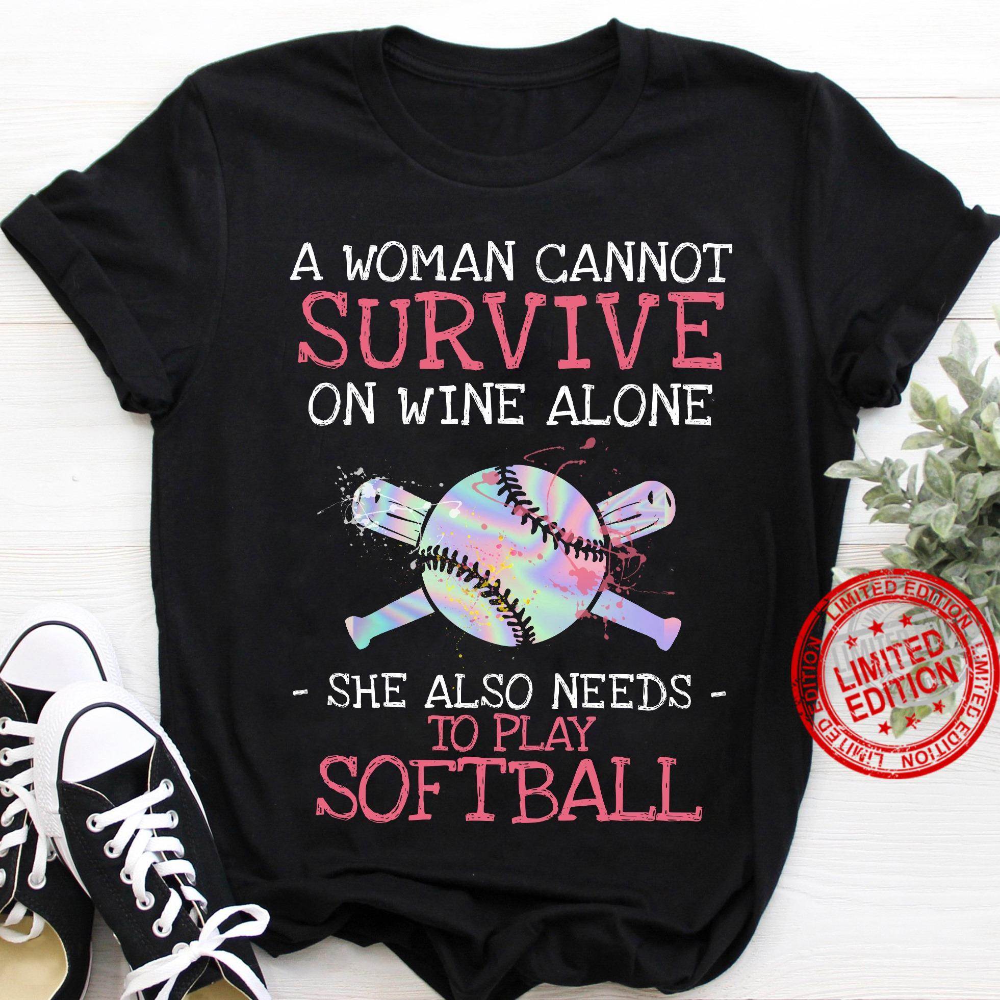 A Woman Cannot Survive On Wine Alone She Also Needs To Play Softball Shirt