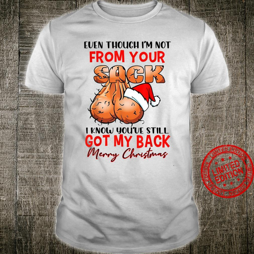 Even Though I'm Not From You Sack I Know You've Got My Back Shirt