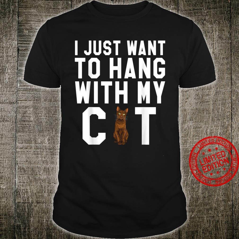I Just Want To Hang With My Havana Brown Cat Shirt