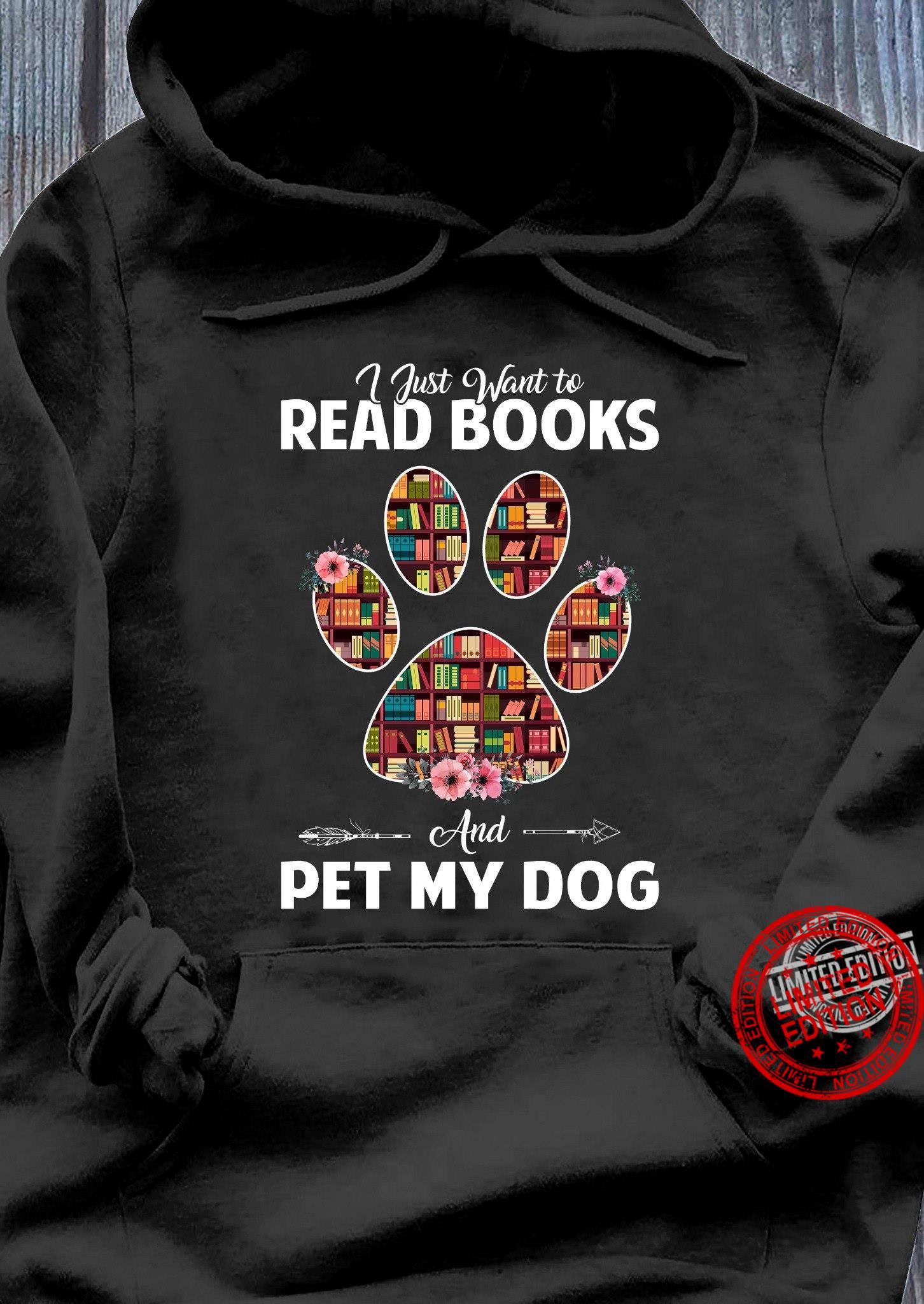 I Just Want To Read Books And Pet My Dog Shirt