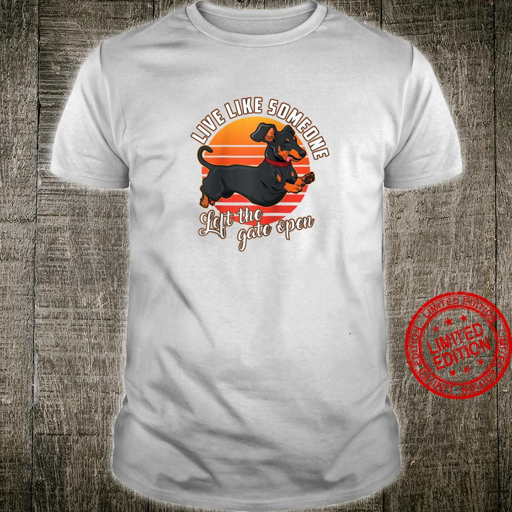 Live Like Someone Left The Gate Open Dachshund Dog Pet Owner Shirt