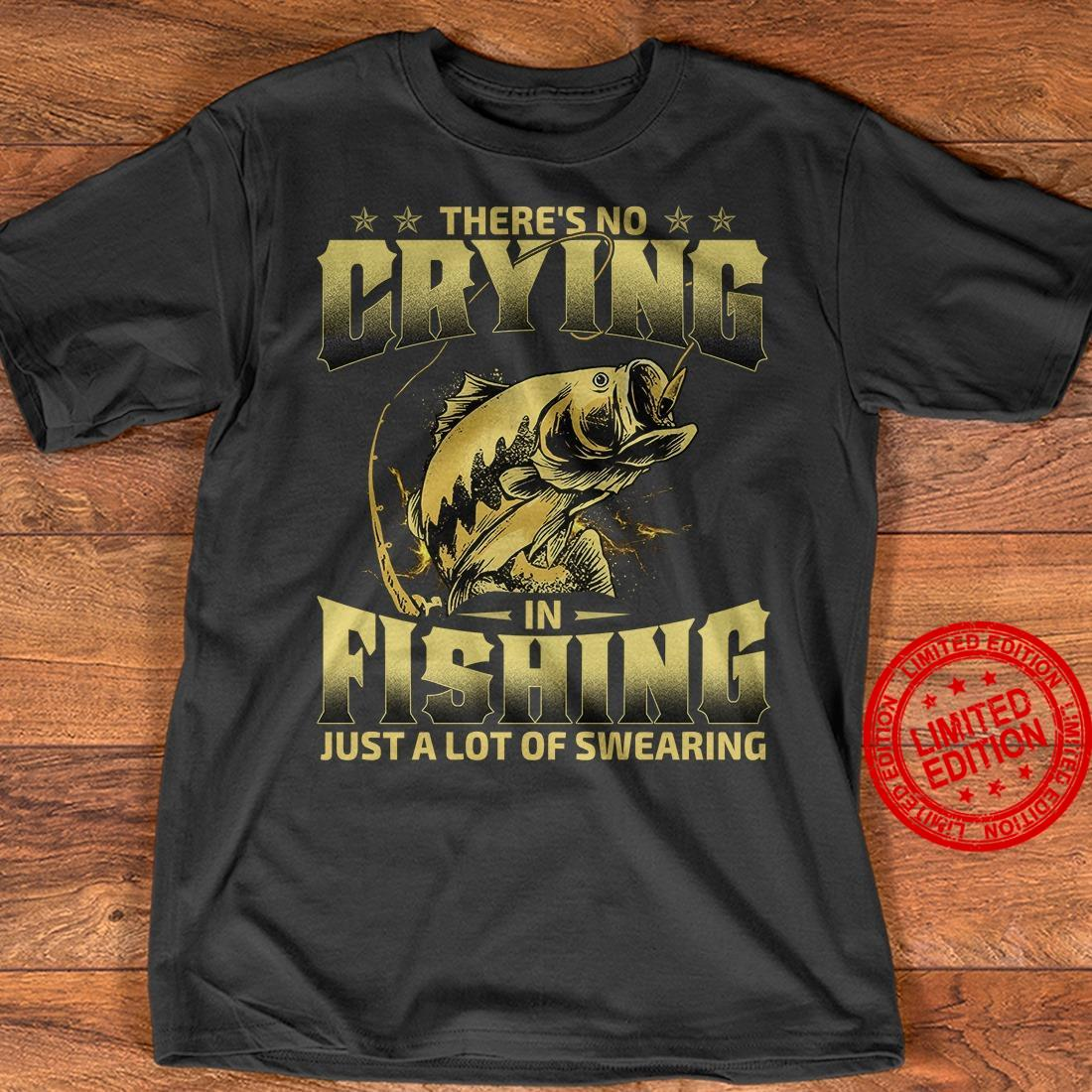 There's No Crying In Fishing Just A Lot Of Swearing Shirt